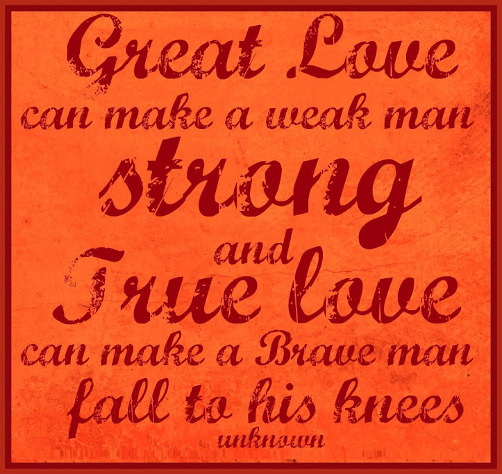 Great Love Can Make A Weak Man Strong