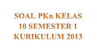 Soal PKn Kelas 10 Semester 1 Kurikulum 2013