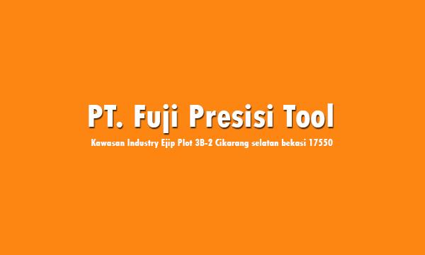PT Fuji Presisi Tool Indonesia