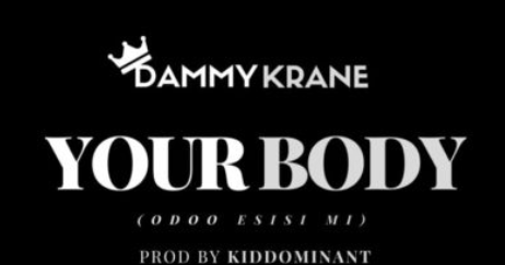 [Music]: Dammy Krane – Your Body (Odoo Esisi Mi)