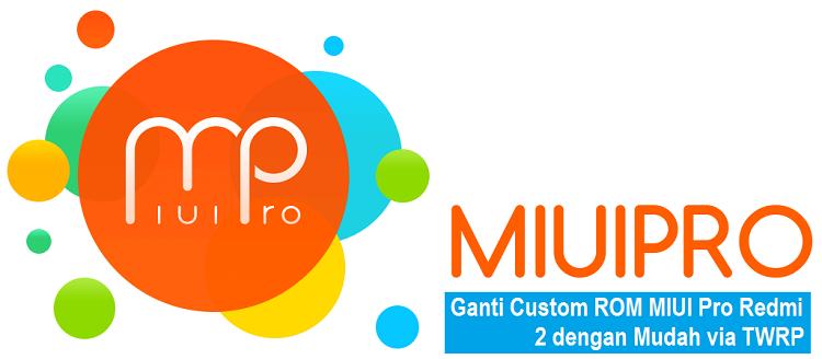 Ganti Custom ROM MIUI Pro Redmi 2 dengan Mudah via TWRP