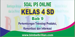 Soal IPS Online Kelas 4 ( Empat ) SD Bab Perkembangan Teknologi Produksi, Komunikasi dan Informasi Langsung Ada Nilainya
