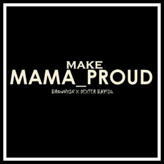 [feature]BrownXin x Dexter Baysiq - Make Mama Proud