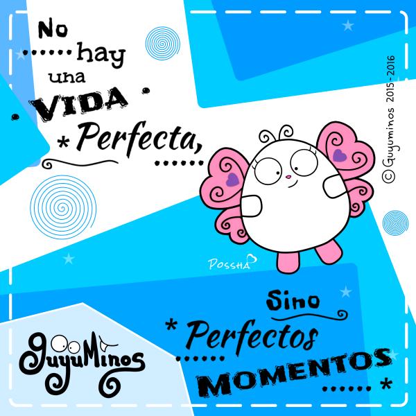 No hay una Vida Perfecta, sino Perfectos Momentos -  © Guyuminos 2015 . Mariposa