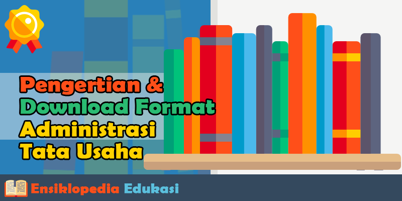 Pengertian & Download Format Administrasi Tata Usaha