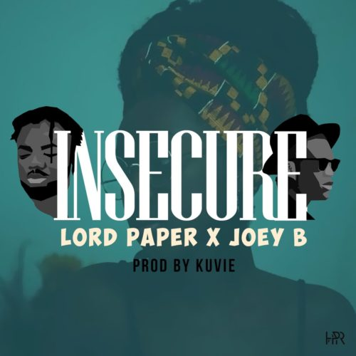 Lord Paper x Joey B – Insecure (Prod. by Kuvie)