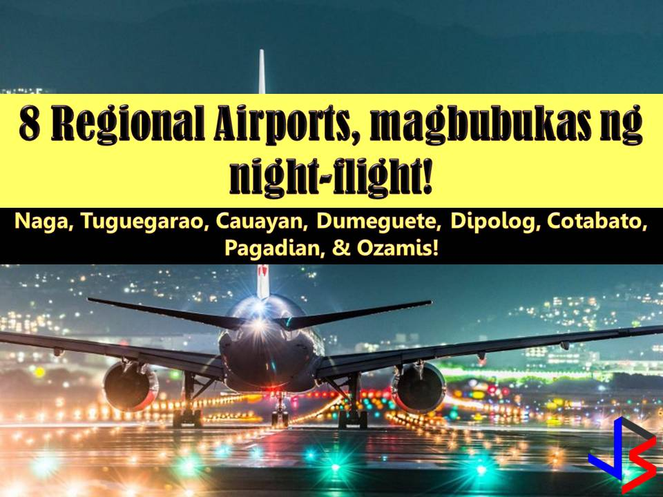 Eight airports nationwide are currently undergoing a rehabilitation and expansion for its upgrade so that it can accommodate and will be capable of night-flight operations.  According to Makati City Representative Luis Campos Jr., these airports can be found in Naga in Camarines Sur, Tuguegarao, Cauayan, Dumaguete, Dipolog, Cotabato, Pagadian, and Ozamiz.
