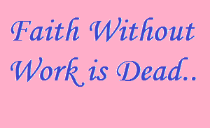 Faith without work is dead