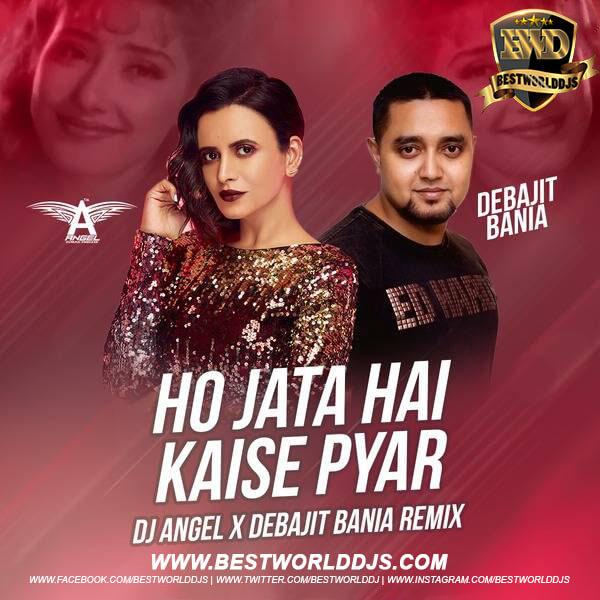 Ho Jata Hai Kaise Pyaar (Remix) - DJ Angel X Debajit Bania