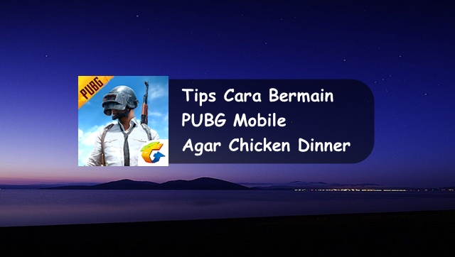 Tips Cara Bermain PUBG Mobile Agar Chickern Dinner