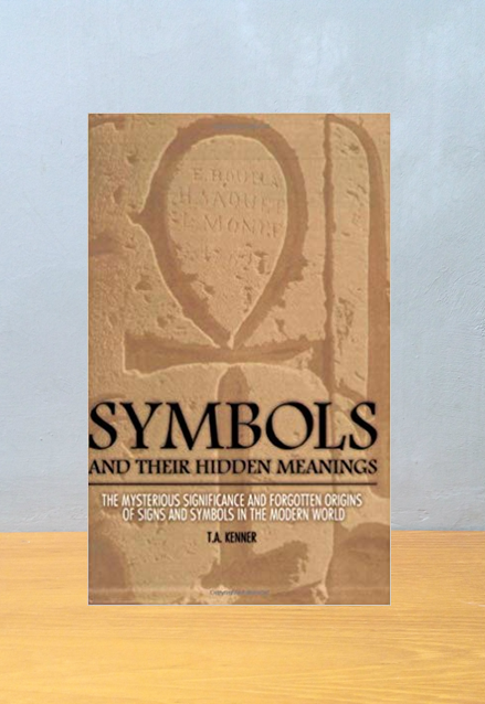 SYMBOLS AND THEIR HIDDEN MEANINGS, T.A. Kenner