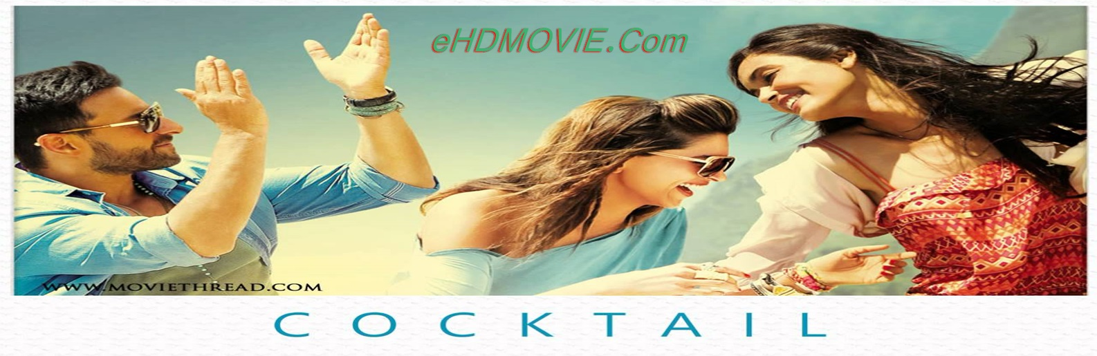 Cocktail 2012 Full Movie Hindi 720p - 480p ORG BRRip 500MB - 1.1GB ESubs Free Download