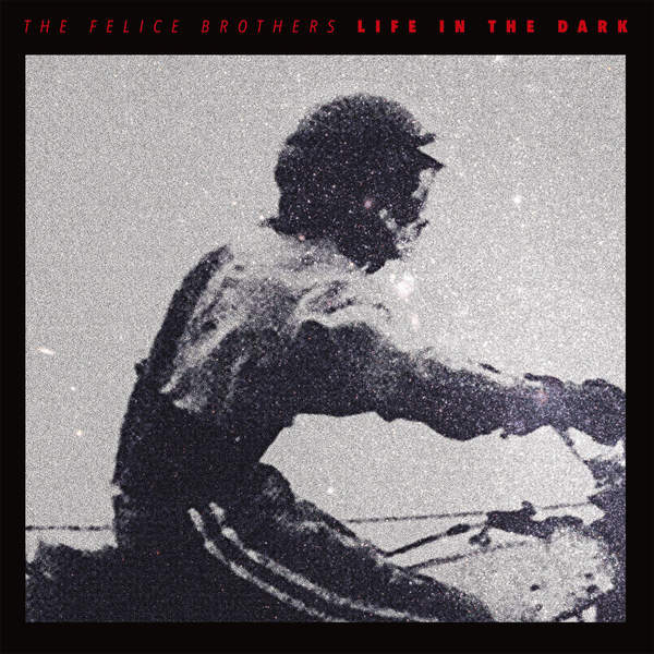 THE FELICE BROTHERS – Life in the Dark 1