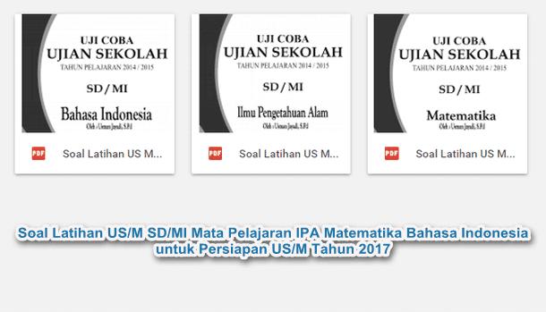 Soal Latihan US/M SD/MI Mata Pelajaran IPA Matematika Bahasa Indonesia