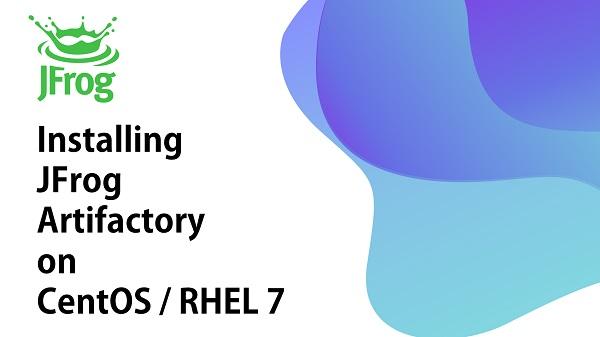 Installing JFrog Artifactory on CentOS / RHEL 7
