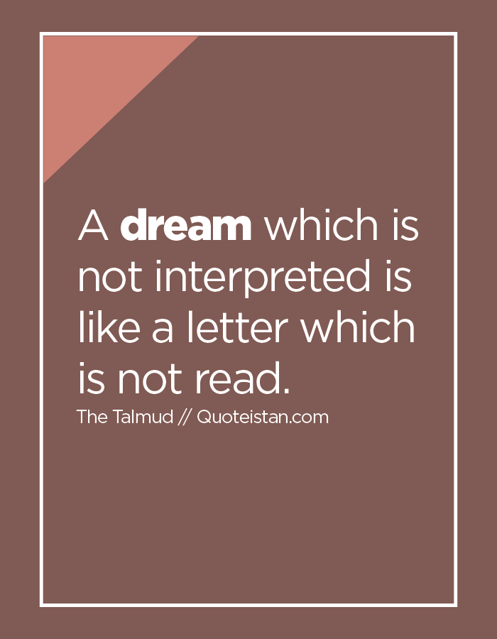 A dream which is not interpreted is like a letter which is not read.