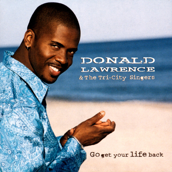 Donald Lawrence-Go Get Your Life Back-