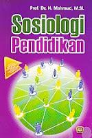 Judul : SOSIOLOGI PENDIDIKAN Pengarang : Prof. Dr. H. Mahmud, M.Si. Penerbit : Pustaka Setia