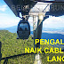 Pengalaman Menaiki Cable Car Di SkyCab Langkawi