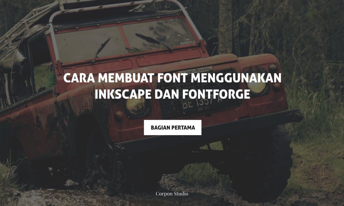 Tutorial Membuat Font Menggunakan Inkscape dan FontForge