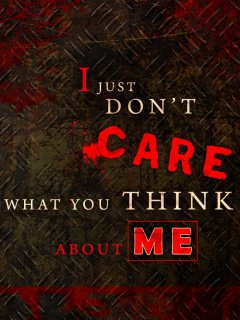 quote i just dont care what you think about me