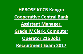 HPBOSE KCCB Kangra Cooperative Central Bank Assistant Manager, Grade IV Clerk, Computer Operator 216 Jobs Recruitment Exam 2017