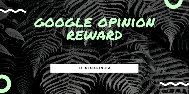Google opinion rewards India, google opinion rewards hacks, google opinion rewards tips