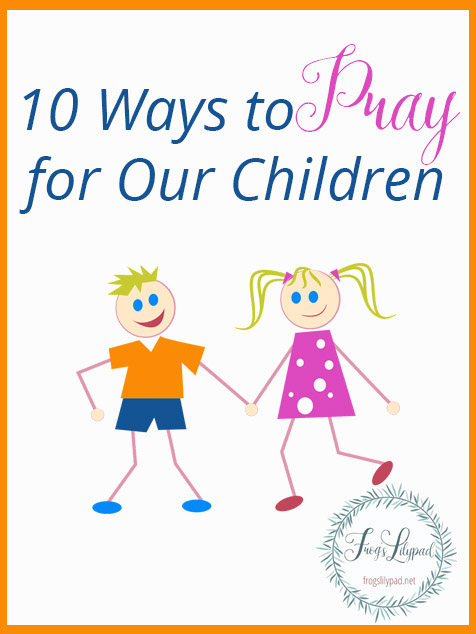 10 Ways to Pray for Our Children