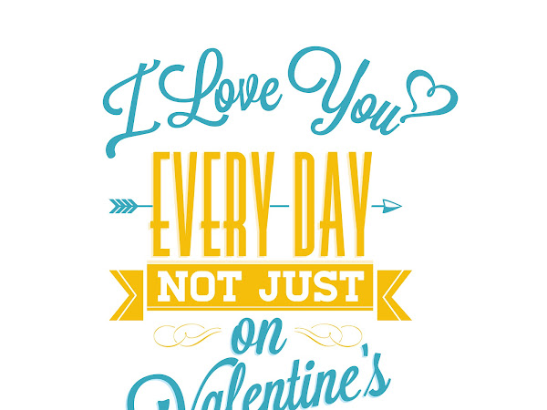 I Love You Everyday Not Just on Valentine's Day Print