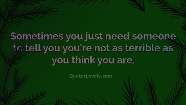 Sometimes you just need someone