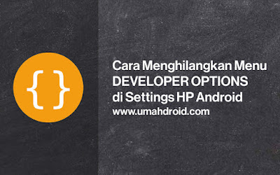 Menyembunyikan Developer Options di Android
