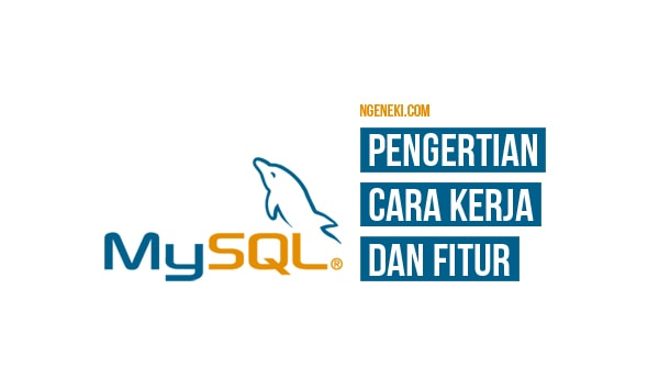 Pengertian cara kerja dan fitur MySQL