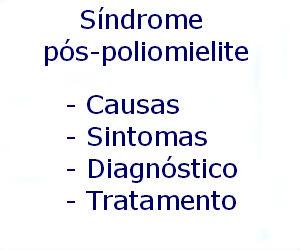 Síndrome pós-poliomielite causas sintomas diagnóstico tratamento prevenção riscos complicações