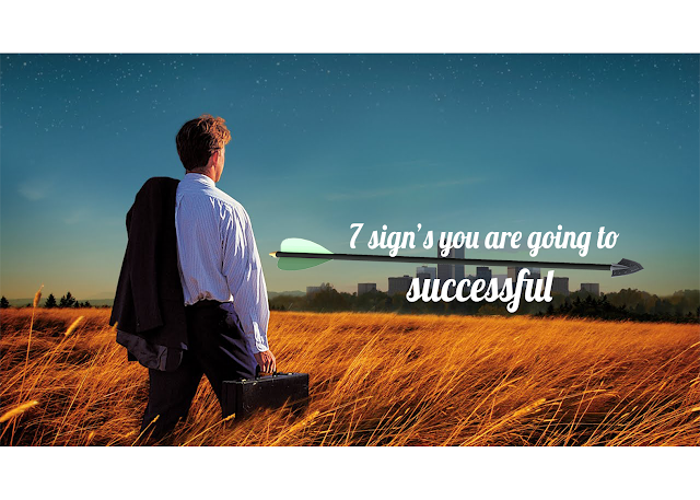 7 Signs You Are Going to Be Successful