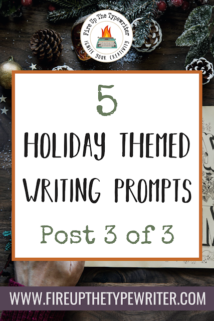 5 Holiday Themed Writing Prompts (3 of 3) | www.fireupthetypewriter.com #WritingPrompts #CreativePrompts #Holidays #Christmas