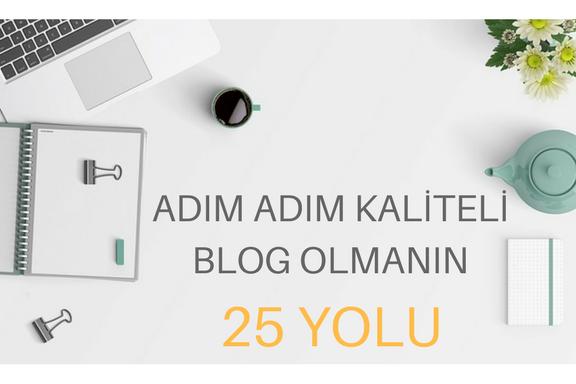 Adım Adım Kaliteli Blog Olmanın 25 Yolu