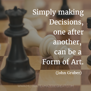 "Featured image of the article ""37 Inspirational Quotes About Life"": 35. ""Simply making decisions, one after another, can be a form of art."" - John Gruber"