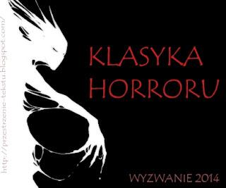 http://przestrzenie-tekstu.blogspot.com/2013/12/klasyka-horroru-moje-wyzwanie-autorskie.html