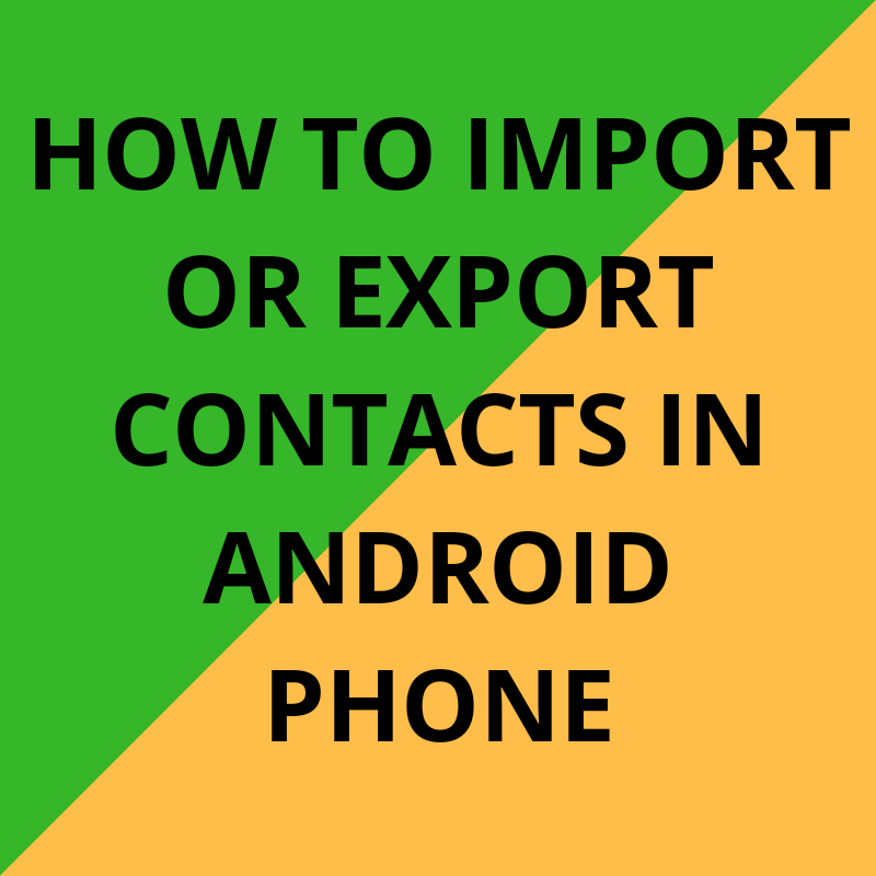 How to import or export contacts in android phone