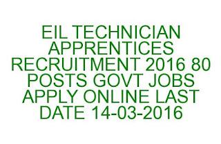 EIL TECHNICIAN APPRENTICES RECRUITMENT 2016 80 POSTS GOVT JOBS APPLY ONLINE LAST DATE 14-03-2016