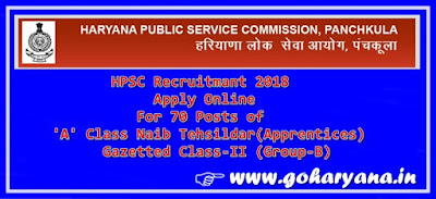 HPSC Recruitmant 2018 - Apply Online for 70 Posts: 'A' Class Naib Tehsildar(Apprentices) Gazetted Class-II (Group-B) in Revenue Department, Haryana