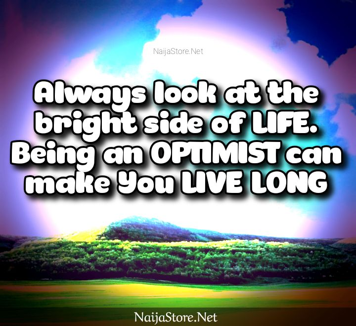 Positive Quotes: Always look at the bright side of life. Being an optimist can make you live long - Motivation