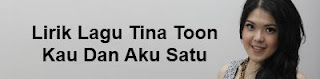 Lirik Lagu Tina Toon - Kau Dan Aku Satu