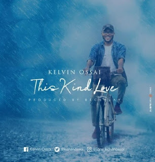 Download This kind love audio mp3 by Kelvin Ossai
