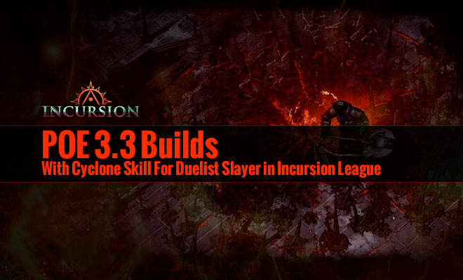 POE 3 3 Builds With Cyclone Skill For Duelist Slayer in Incursion League