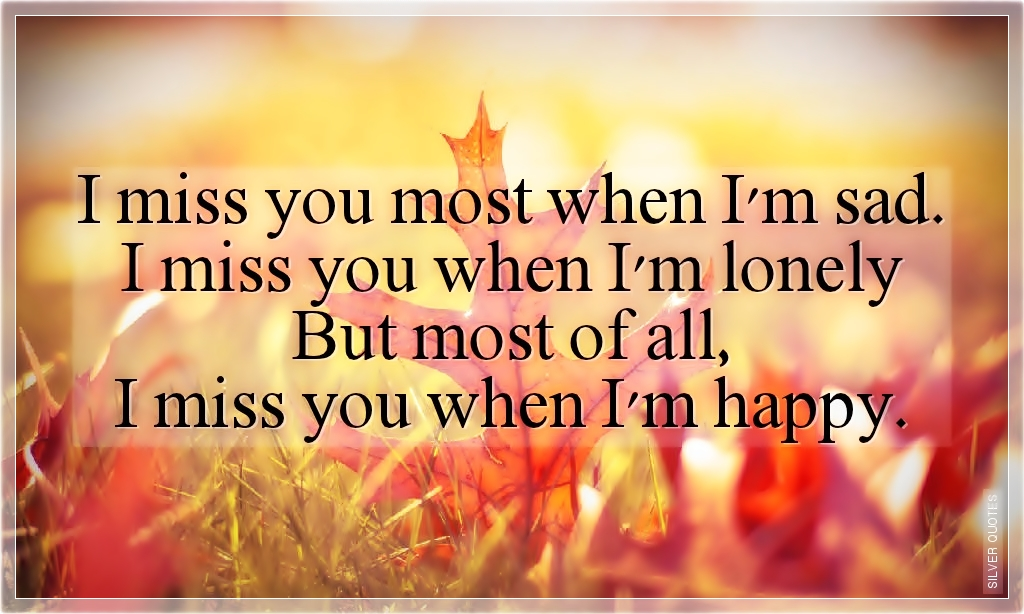 I Miss You Most When I'm Sad - SILVER QUOTES