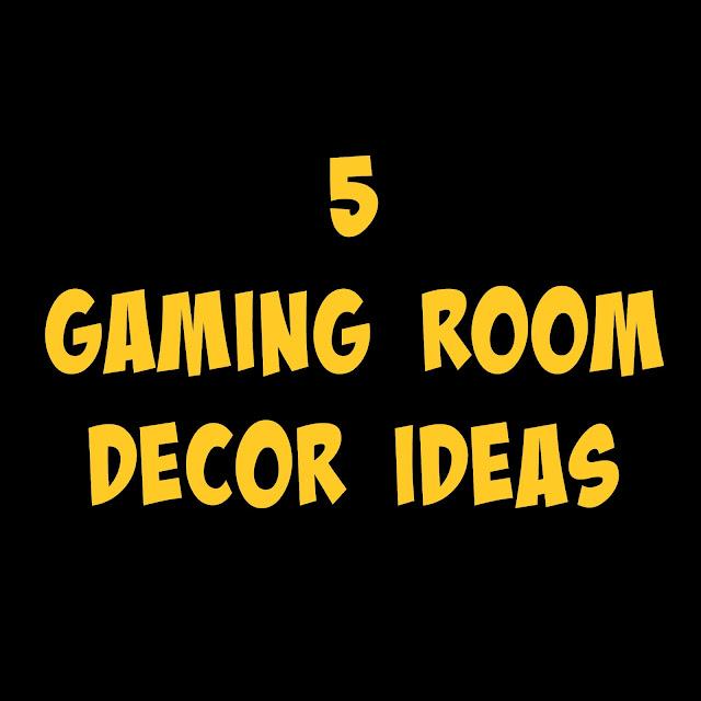 5 Gaming Room Decor Ideas