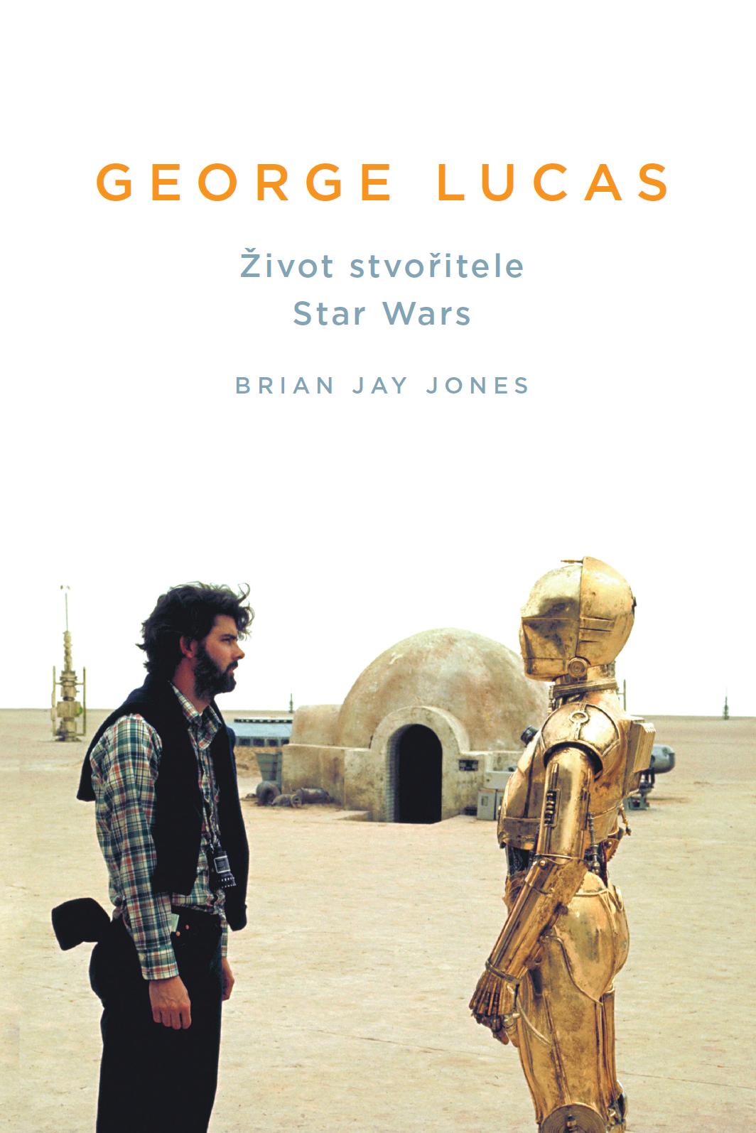 Brian Jay Jones  George Lucas. Život stvořitele Star Wars 3df1b62fc3