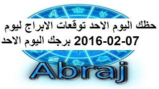 حظك اليوم الاحد توقعات الابراج ليوم 07-02-2016 برجك اليوم الاحد