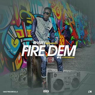 Music: Rhaffy - Fire Dem + Feel (Prod. Rhaffy) @OfficialRhaffy @naijawoofer
